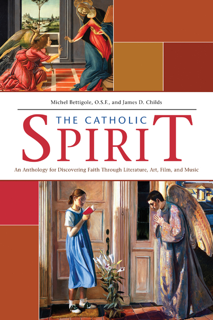 The Catholic Spiri - An Anthology for Discovering Faith Through Literature, Art, Film, and Music
